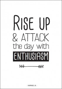 Poster A4: Rise up & Attack the day with ENTHUSIASM